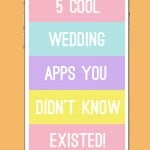 5 COOL WEDDING APPS YOU DIDN'T EVEN KNOW EXISTED!