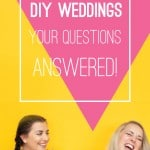 DIY WEDDINGS: YOUR QUESTIONS ANSWERED!